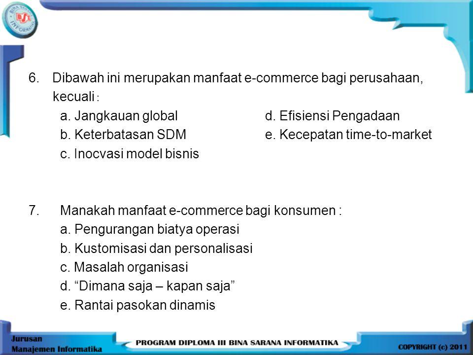 8.Dibawah ini merupakan manfaat e-commerce bagi masyarakat, kecuali : a.