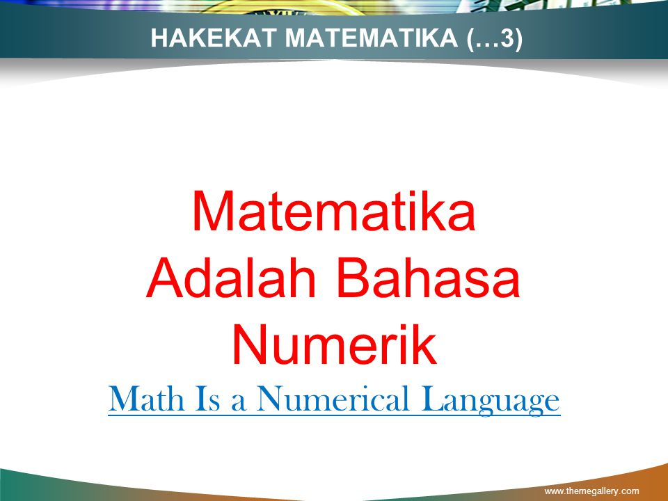 HAKEKAT MATEMATIKA (…2) www.themegallery.com Matematika Sebagai Bahasa Simbol Math As a Simbolic Language