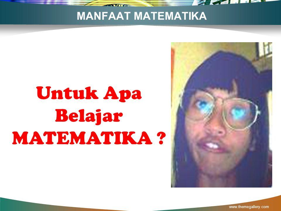 HAKEKAT MATEMATIKA (…13) www.themegallery.com Matematika Adalah Ilmu Tentang Bilangan Dan Ruang Mathematics Is Numbers And Space Science