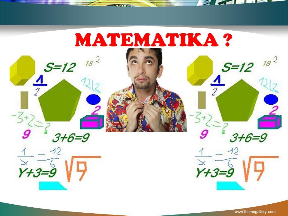 PENGERTIAN MATEMATIKA SECARA BAHASA www.themegallery.com Bahasa Mathematics : Inggris Mathematik : Jerman Mathematique : Perancis Matematico : Italia