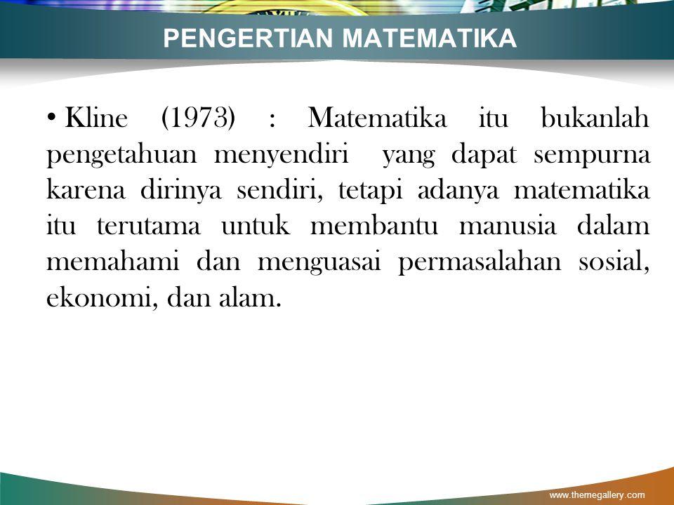 """PENGERTIAN MATEMATIKA www.themegallery.com Berdasarkan Etimologi (Elea Tinggih, 1972 :5). Perkataan Matematika Berarti """"Ilmu Pengetahuan Yang Diperole"""