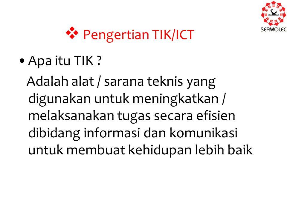  Pengertian TIK/ICT Apa itu TIK ? Adalah alat / sarana teknis yang digunakan untuk meningkatkan / melaksanakan tugas secara efisien dibidang informas