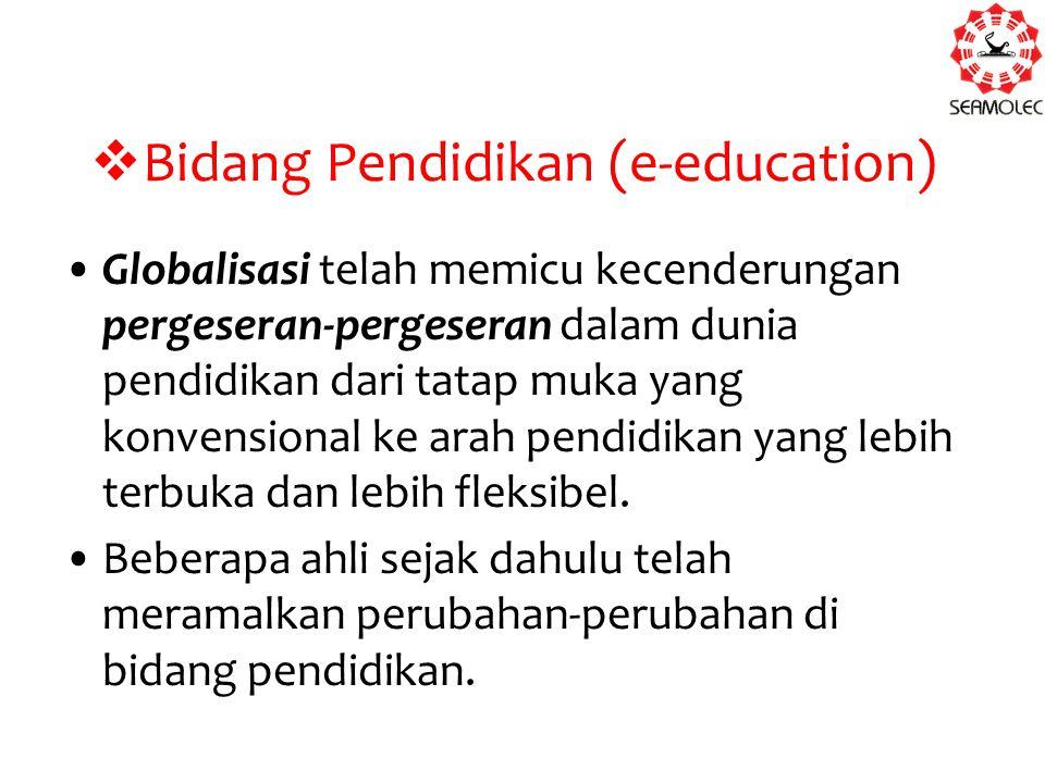  Bidang Pendidikan (e-education) Globalisasi telah memicu kecenderungan pergeseran-pergeseran dalam dunia pendidikan dari tatap muka yang konvensiona