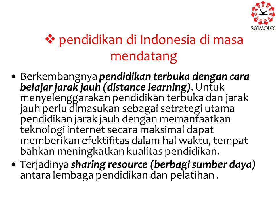  pendidikan di Indonesia di masa mendatang Berkembangnya pendidikan terbuka dengan cara belajar jarak jauh (distance learning). Untuk menyelenggaraka