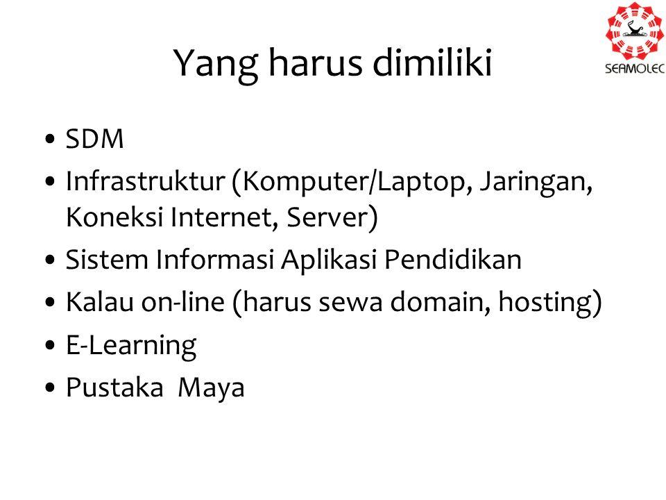 Yang harus dimiliki SDM Infrastruktur (Komputer/Laptop, Jaringan, Koneksi Internet, Server) Sistem Informasi Aplikasi Pendidikan Kalau on-line (harus