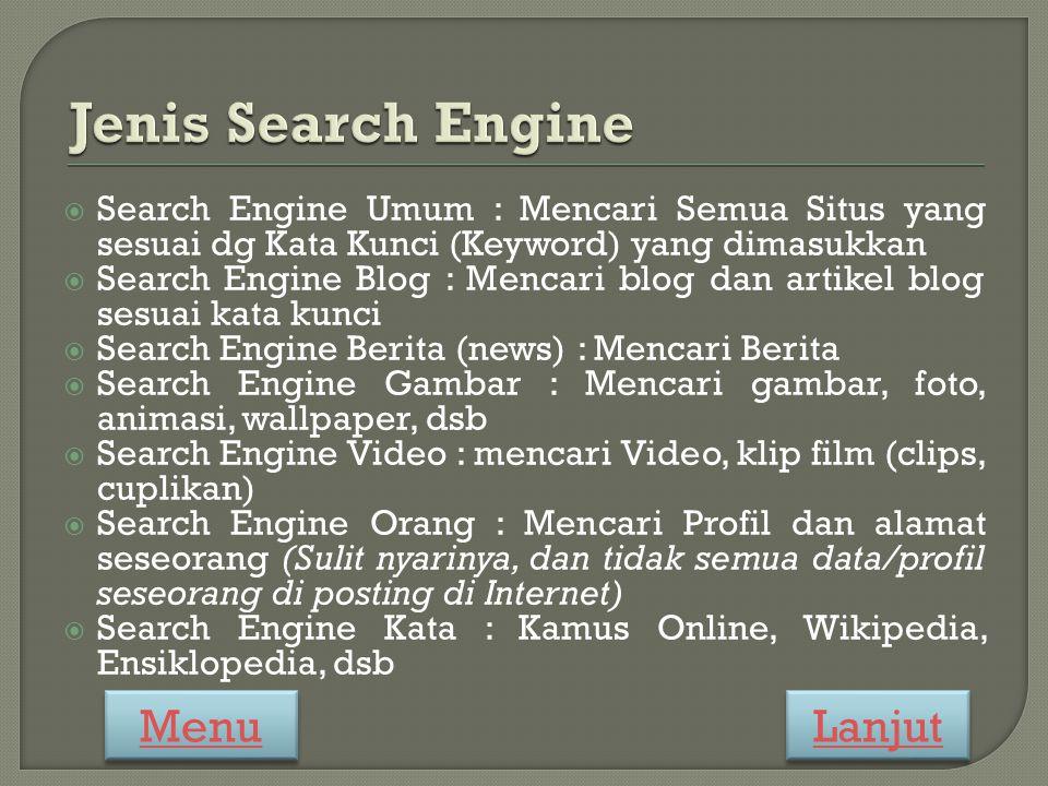  Search Engine Umum : Mencari Semua Situs yang sesuai dg Kata Kunci (Keyword) yang dimasukkan  Search Engine Blog : Mencari blog dan artikel blog se