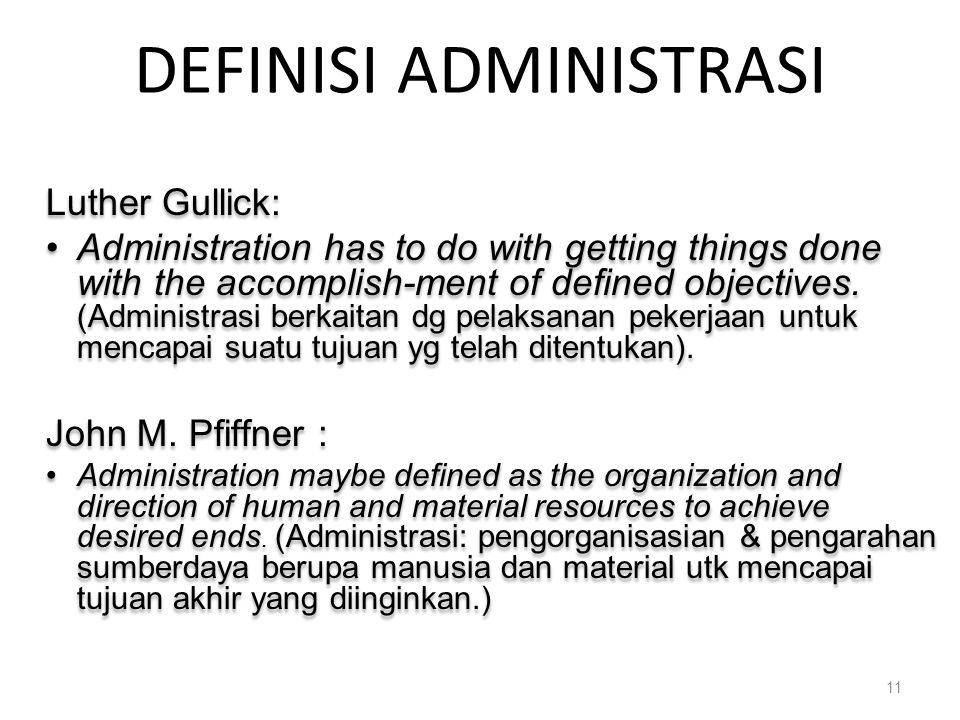 Luther Gullick: Administration has to do with getting things done with the accomplish-ment of defined objectives.