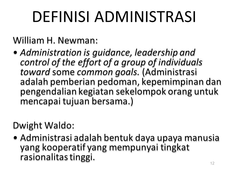 William H. Newman: Administration is guidance, leadership and control of the effort of a group of individuals toward some common goals. (Administrasi