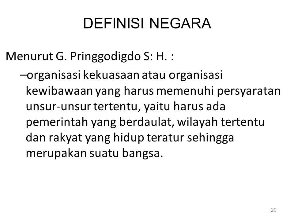 Menurut G. Pringgodigdo S: H. : –organisasi kekuasaan atau organisasi kewibawaan yang harus memenuhi persyaratan unsur-unsur tertentu, yaitu harus ada