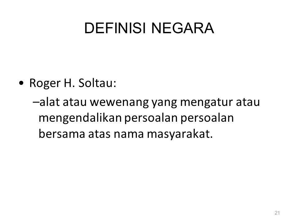 DEFINISI NEGARA Roger H. Soltau: –alat atau wewenang yang mengatur atau mengendalikan persoalan persoalan bersama atas nama masyarakat. 21