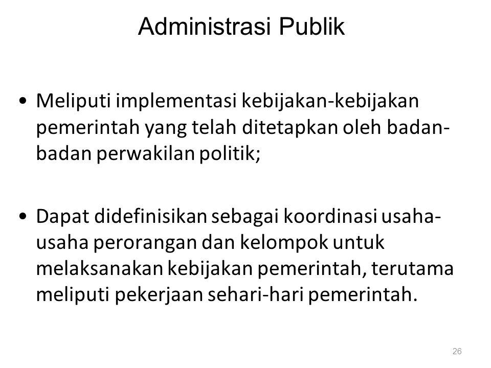 Administrasi Publik Meliputi implementasi kebijakan-kebijakan pemerintah yang telah ditetapkan oleh badan- badan perwakilan politik; Dapat didefinisik