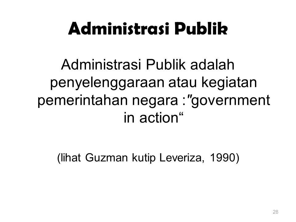 Administrasi Publik Administrasi Publik adalah penyelenggaraan atau kegiatan pemerintahan negara :