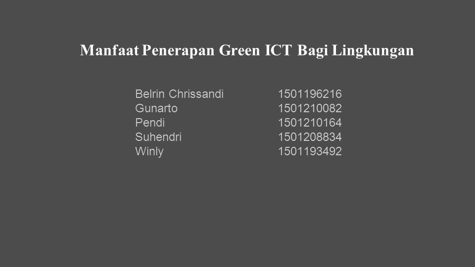 Manfaat Penerapan Green ICT Bagi Lingkungan Belrin Chrissandi 1501196216 Gunarto1501210082 Pendi1501210164 Suhendri1501208834 Winly1501193492