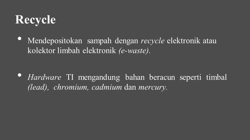 Mendepositokan sampah dengan recycle elektronik atau kolektor limbah elektronik (e-waste). Hardware TI mengandung bahan beracun seperti timbal (lead),