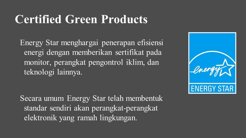 Energy Star menghargai penerapan efisiensi energi dengan memberikan sertifikat pada monitor, perangkat pengontrol iklim, dan teknologi lainnya. Secara