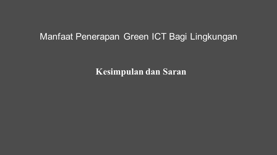 Manfaat Penerapan Green ICT Bagi Lingkungan Kesimpulan dan Saran