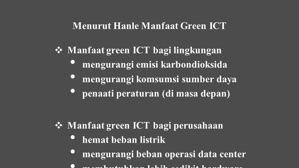 Menurut Hanle Manfaat Green ICT ❖ Manfaat green ICT bagi lingkungan mengurangi emisi karbondioksida mengurangi komsumsi sumber daya penaati peraturan