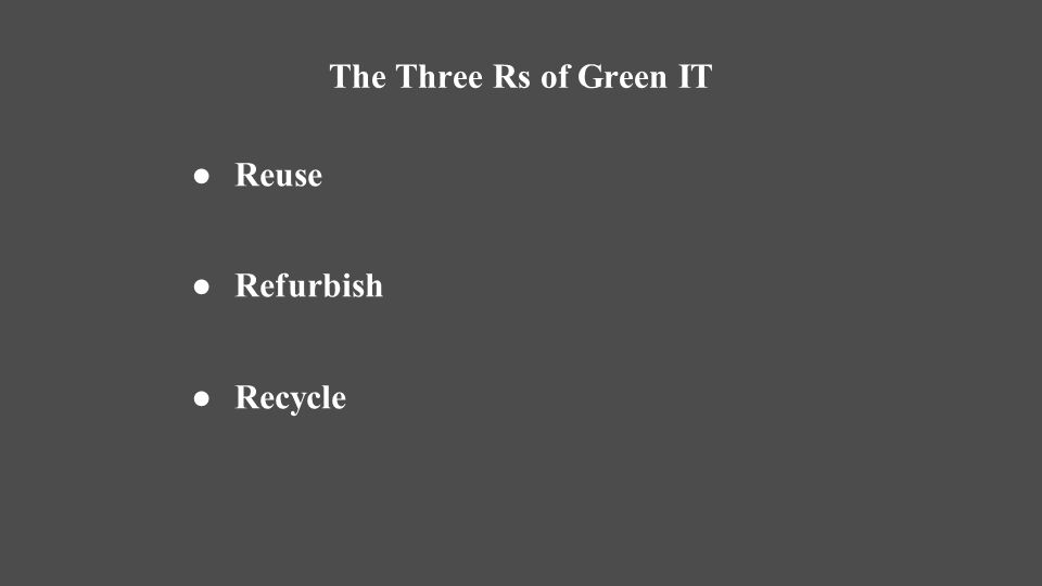 ●Reuse ●Refurbish ●Recycle The Three Rs of Green IT