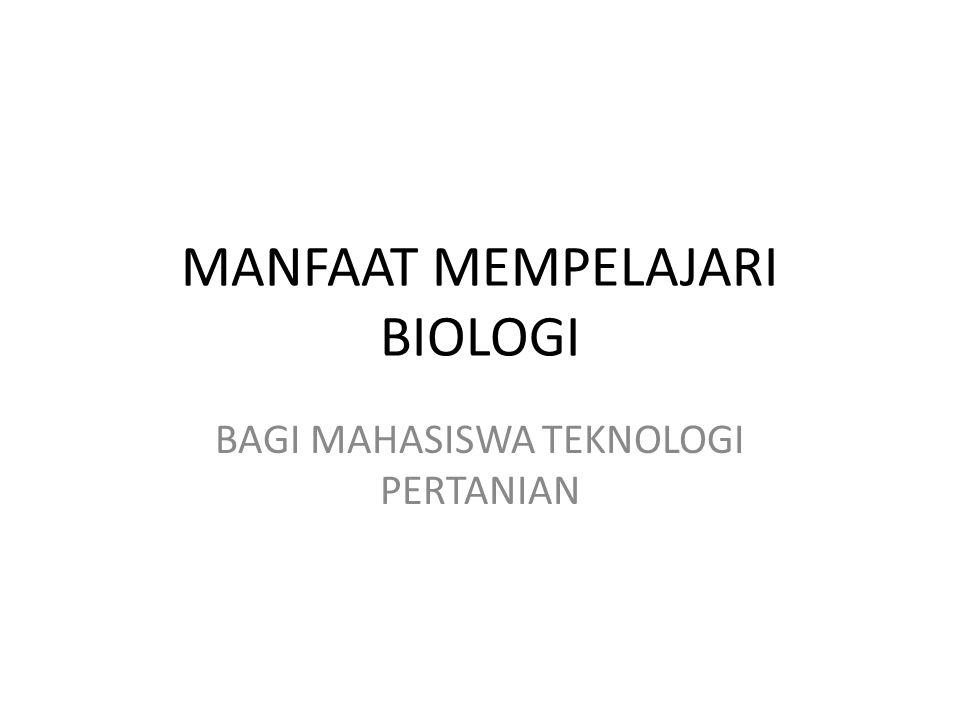 MANFAAT MEMPELAJARI BIOLOGI BAGI MAHASISWA TEKNOLOGI PERTANIAN