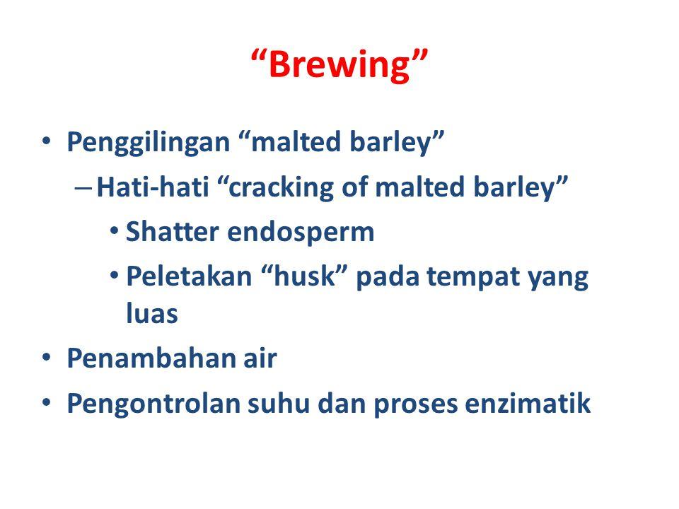 Brewing Penggilingan malted barley – Hati-hati cracking of malted barley Shatter endosperm Peletakan husk pada tempat yang luas Penambahan air Pengontrolan suhu dan proses enzimatik