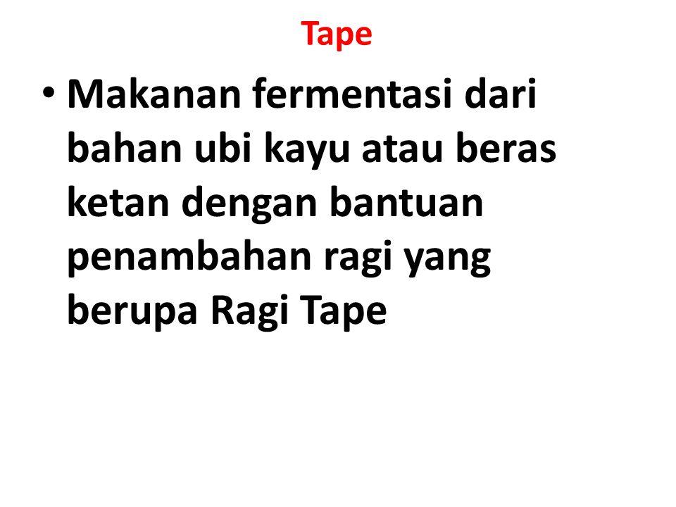 Makanan fermentasi dari bahan ubi kayu atau beras ketan dengan bantuan penambahan ragi yang berupa Ragi Tape