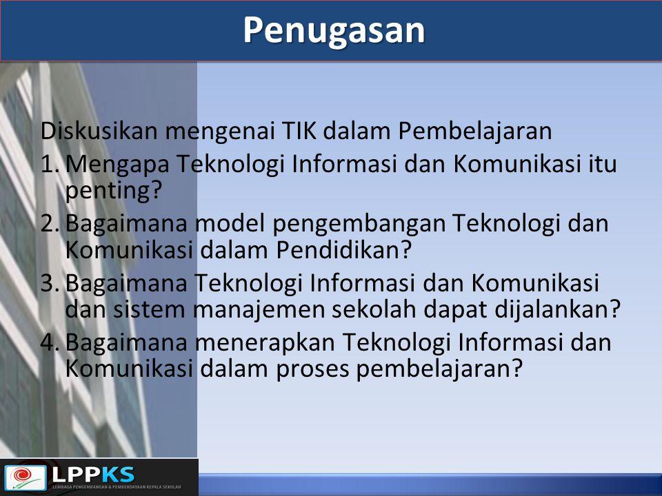 Penugasan Diskusikan mengenai TIK dalam Pembelajaran 1.Mengapa Teknologi Informasi dan Komunikasi itu penting? 2.Bagaimana model pengembangan Teknolog