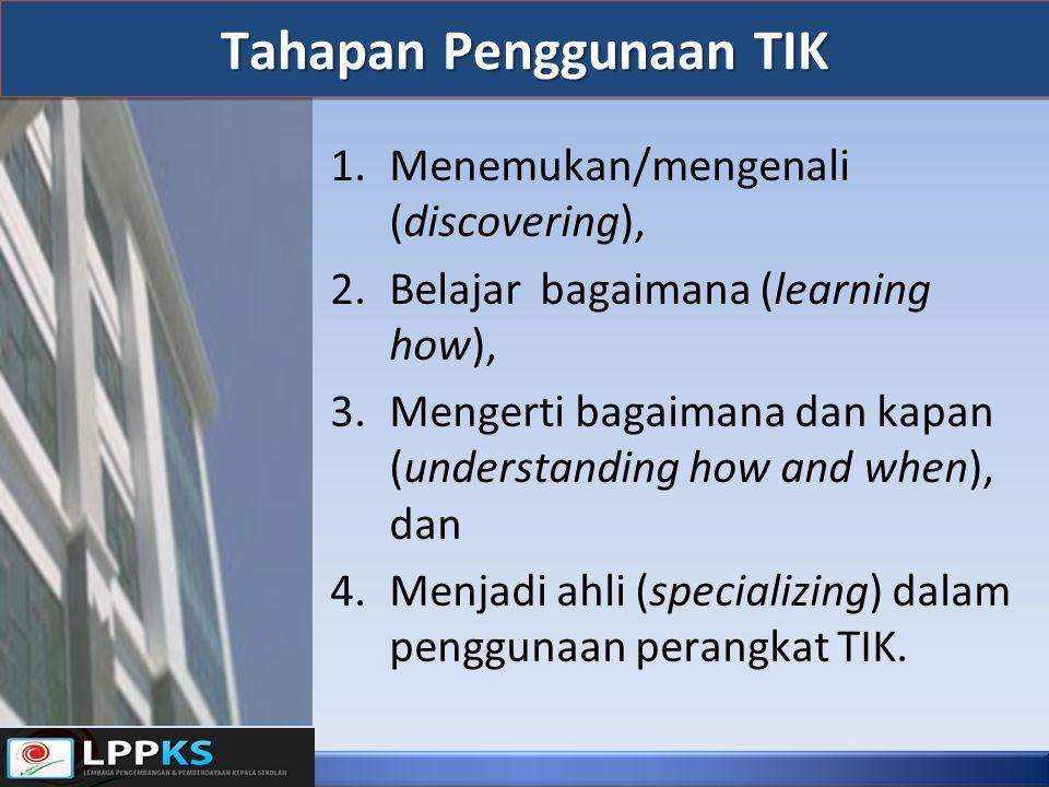 Tahapan Penggunaan TIK 1.Menemukan/mengenali (discovering), 2.Belajarbagaimana (learning how), 3.Mengerti bagaimana dan kapan (understanding how and w