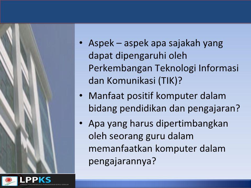 Aspek – aspek apa sajakah yang dapat dipengaruhi oleh Perkembangan Teknologi Informasi dan Komunikasi (TIK)? Manfaat positif komputer dalam bidang pen