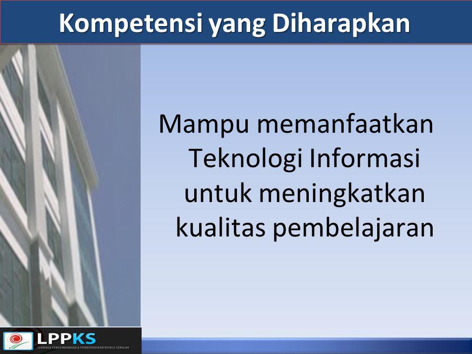 Kompetensi yang Diharapkan Mampu memanfaatkan Teknologi Informasi untuk meningkatkan kualitas pembelajaran