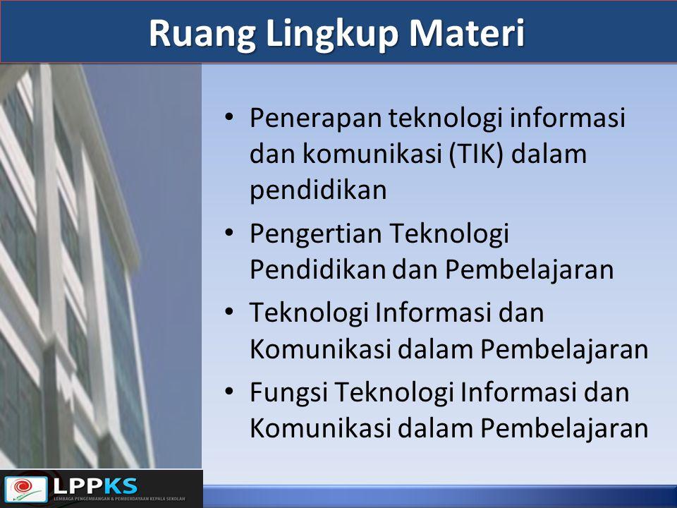 Ruang Lingkup Materi Penerapan teknologi informasi dan komunikasi (TIK) dalam pendidikan Pengertian Teknologi Pendidikan dan Pembelajaran Teknologi In