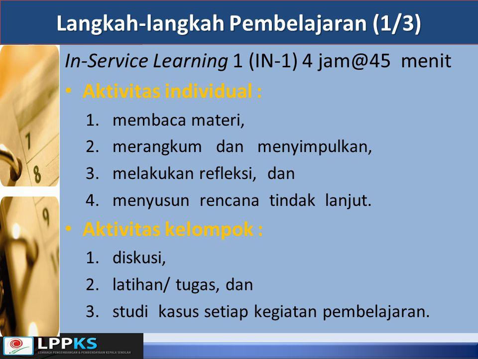 Langkah-langkah Pembelajaran (1/3) In-Service Learning 1 (IN-1) 4 jam@45 menit Aktivitas individual : 1.membaca materi, 2.merangkum dan menyimpulkan,