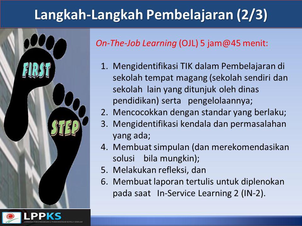Langkah-Langkah Pembelajaran (2/3) On-The-Job Learning (OJL) 5 jam@45 menit: 1.Mengidentifikasi TIK dalam Pembelajaran di sekolah tempat magang (sekol