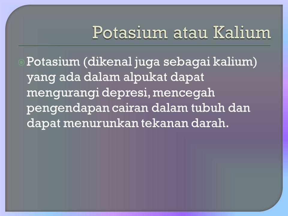  Potasium (dikenal juga sebagai kalium) yang ada dalam alpukat dapat mengurangi depresi, mencegah pengendapan cairan dalam tubuh dan dapat menurunkan
