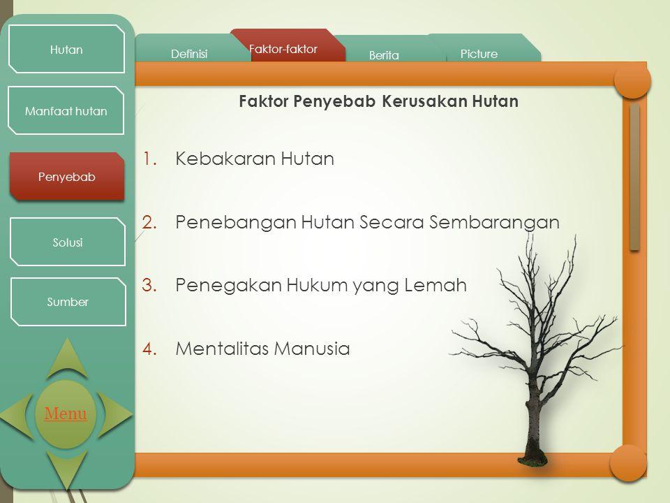 Picture Berita Faktor-faktor Definisi Hutan Manfaat hutan Penyebab Solusi Sumber Faktor Penyebab Kerusakan Hutan 1.Kebakaran Hutan 2.Penebangan Hutan