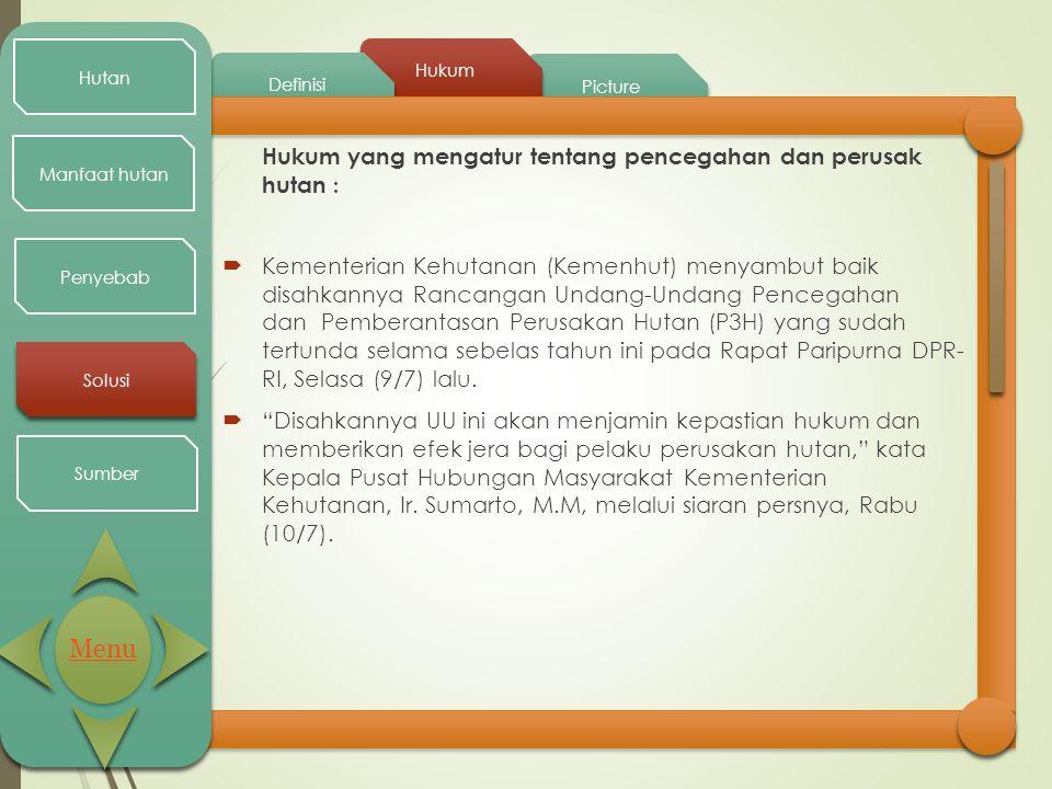 Picture Hukum Definisi Hutan Manfaat hutan Penyebab Solusi Sumber Hukum yang mengatur tentang pencegahan dan perusak hutan :  Kementerian Kehutanan (