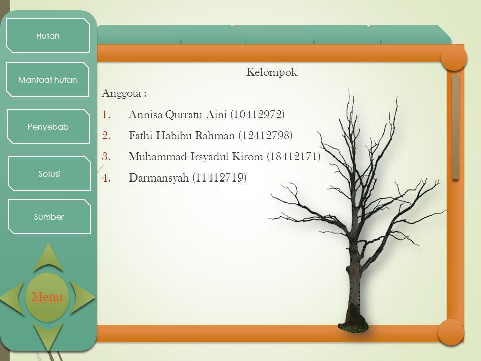 Hutan Manfaat hutan Penyebab Solusi Sumber Kelompok Anggota : 1.Annisa Qurratu Aini (10412972) 2.Fathi Habibu Rahman (12412798) 3.Muhammad Irsyadul Ki