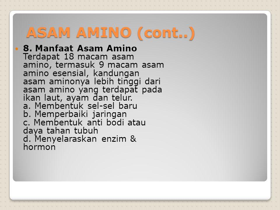 ASAM AMINO (cont..) ASAM AMINO (cont..) 8. Manfaat Asam Amino Terdapat 18 macam asam amino, termasuk 9 macam asam amino esensial, kandungan asam amino