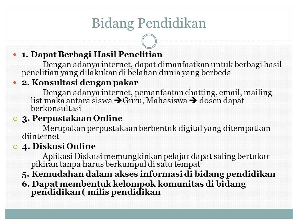 Bidang Pendidikan 1. Dapat Berbagi Hasil Penelitian Dengan adanya internet, dapat dimanfaatkan untuk berbagi hasil penelitian yang dilakukan di belaha