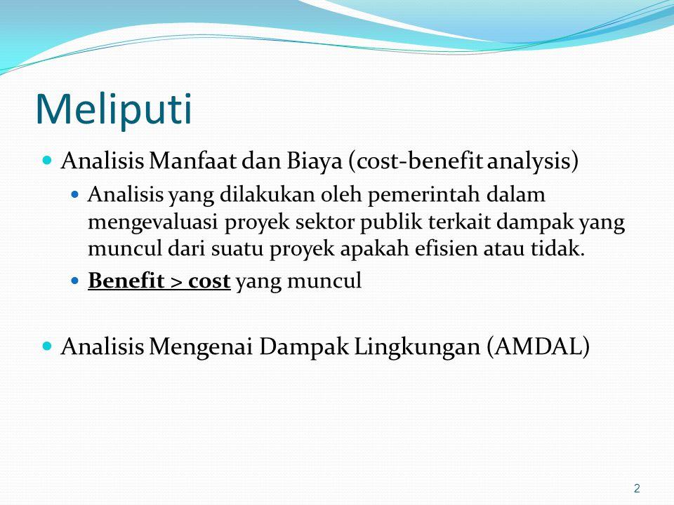 Meliputi Analisis Manfaat dan Biaya (cost-benefit analysis) Analisis yang dilakukan oleh pemerintah dalam mengevaluasi proyek sektor publik terkait da