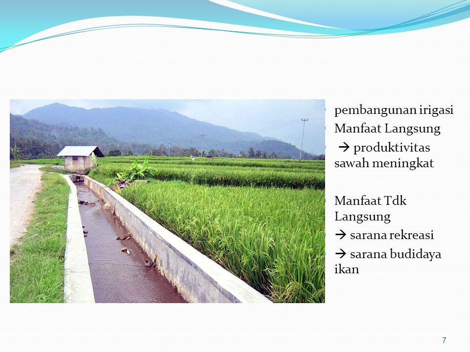 pembangunan irigasi Manfaat Langsung  produktivitas sawah meningkat Manfaat Tdk Langsung  sarana rekreasi  sarana budidaya ikan 7