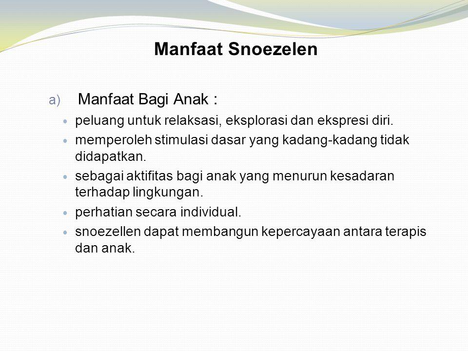 Manfaat Snoezelen a) Manfaat Bagi Anak : peluang untuk relaksasi, eksplorasi dan ekspresi diri. memperoleh stimulasi dasar yang kadang-kadang tidak di