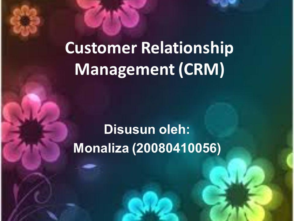 Customer Relationship Management (CRM) Disusun oleh: Monaliza (20080410056)