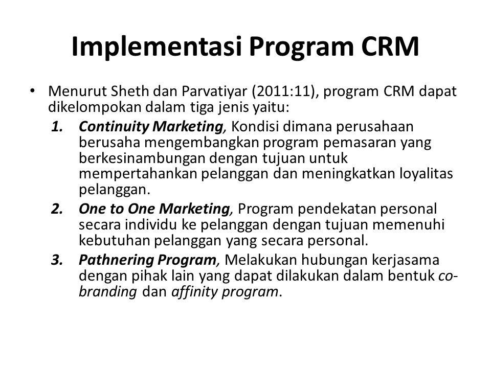 Implementasi Program CRM Menurut Sheth dan Parvatiyar (2011:11), program CRM dapat dikelompokan dalam tiga jenis yaitu: 1.Continuity Marketing, Kondis