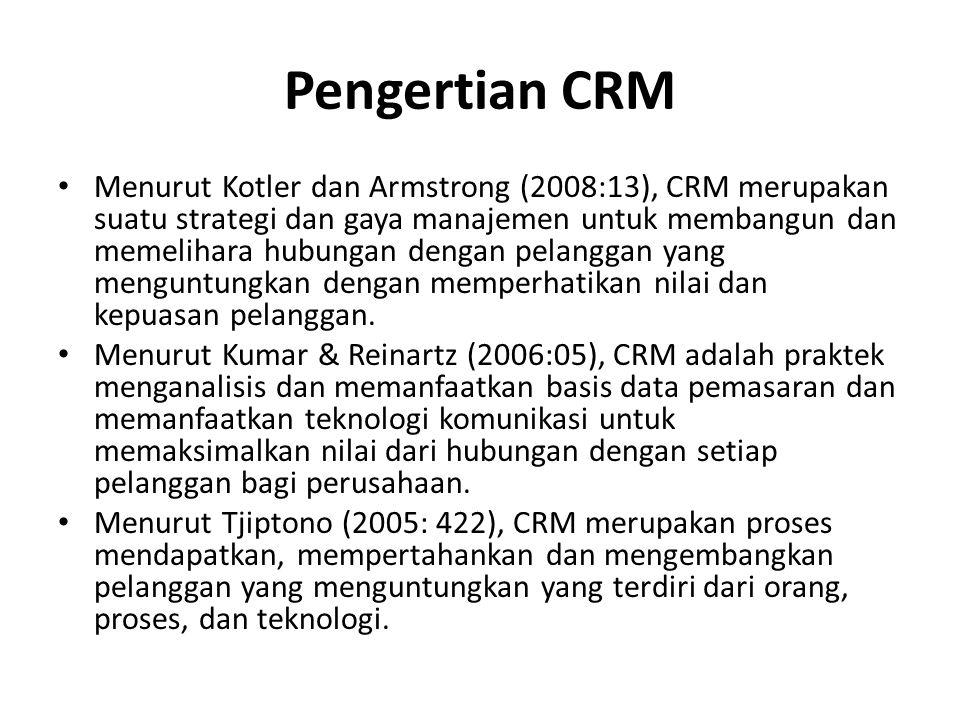 Pengertian CRM Menurut Kotler dan Armstrong (2008:13), CRM merupakan suatu strategi dan gaya manajemen untuk membangun dan memelihara hubungan dengan