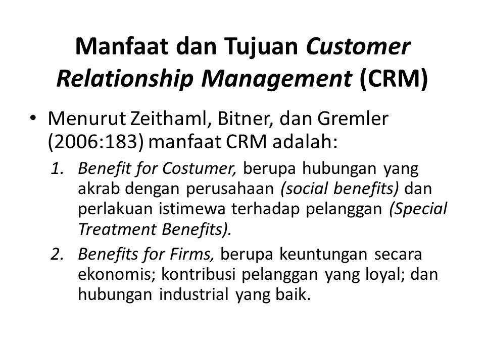 Manfaat dan Tujuan Customer Relationship Management (CRM) Menurut Zeithaml, Bitner, dan Gremler (2006:183) manfaat CRM adalah: 1.Benefit for Costumer,