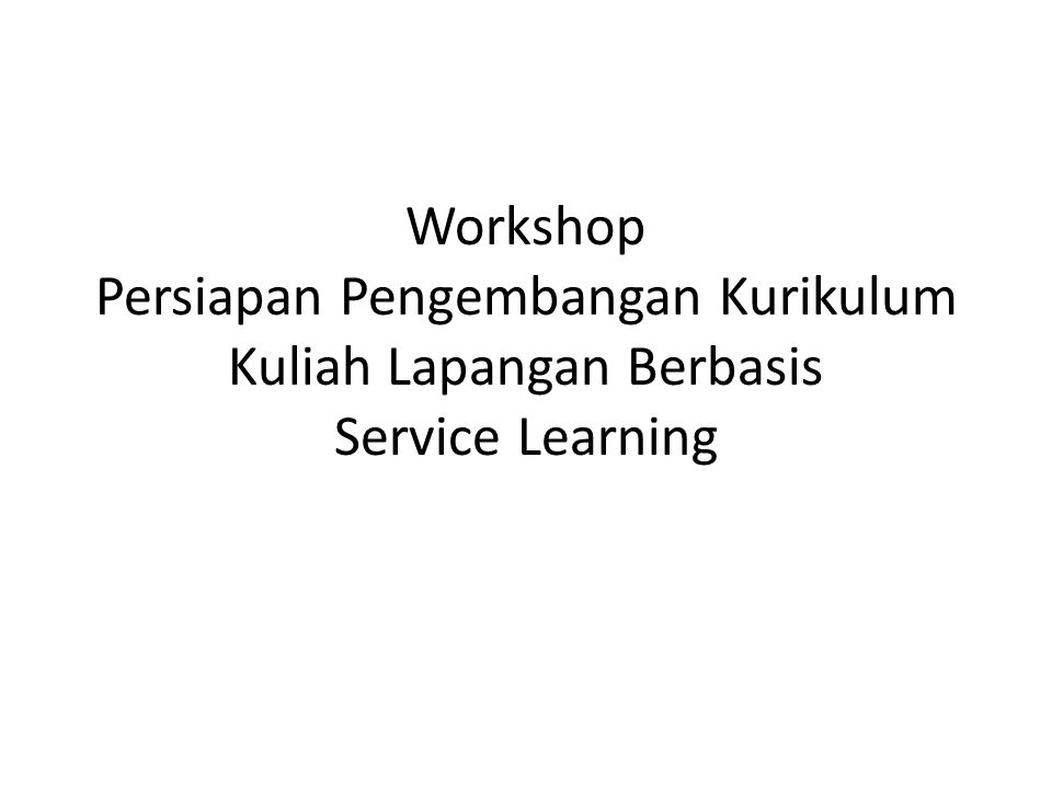 Workshop Persiapan Pengembangan Kurikulum Kuliah Lapangan Berbasis Service Learning