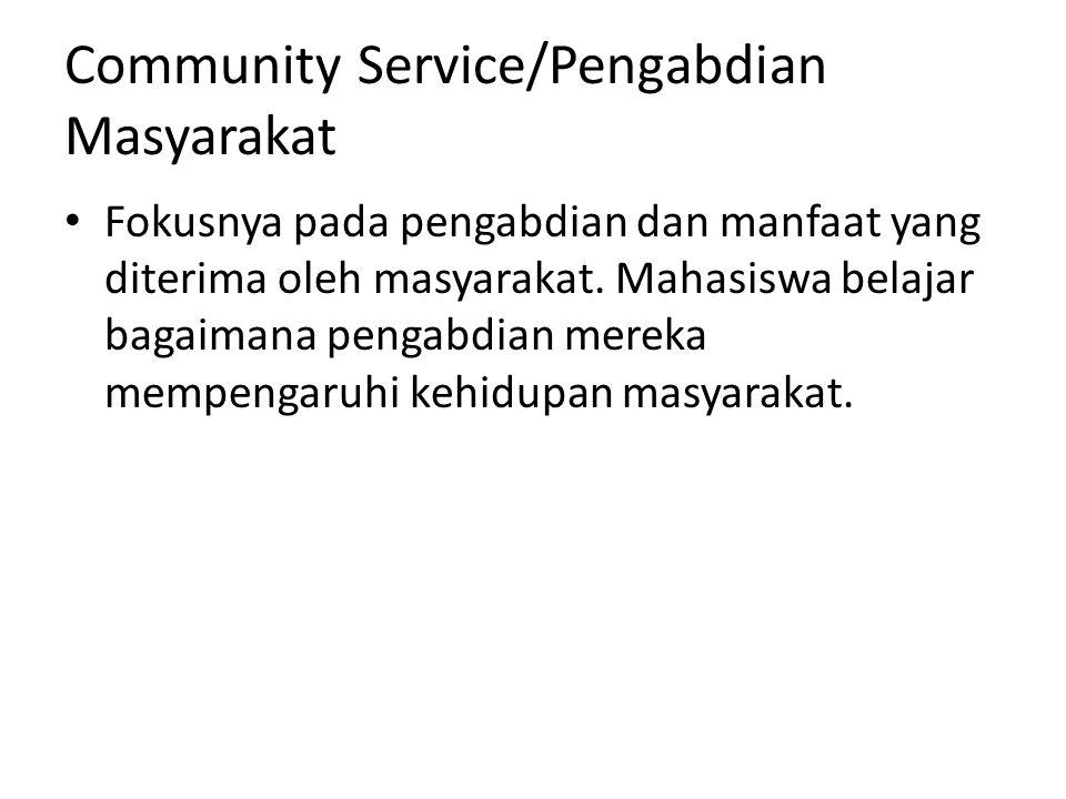 Community Service/Pengabdian Masyarakat Fokusnya pada pengabdian dan manfaat yang diterima oleh masyarakat. Mahasiswa belajar bagaimana pengabdian mer