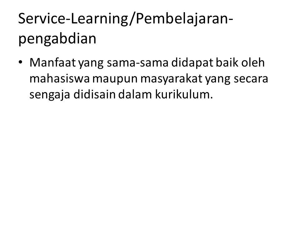 Service-Learning/Pembelajaran- pengabdian Manfaat yang sama-sama didapat baik oleh mahasiswa maupun masyarakat yang secara sengaja didisain dalam kuri