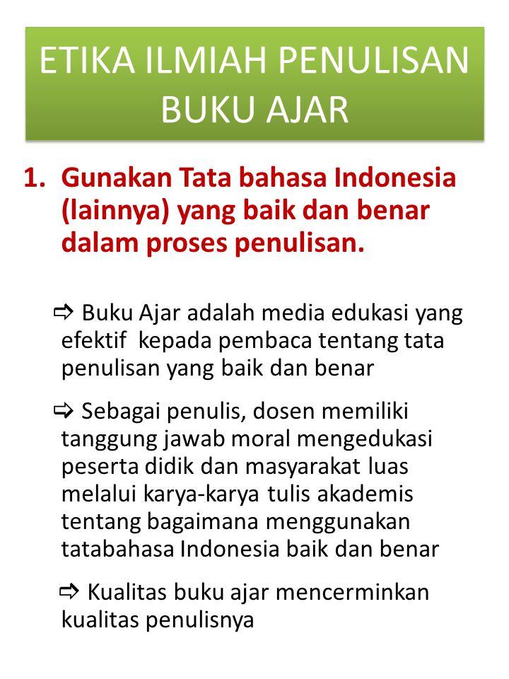 ETIKA ILMIAH PENULISAN BUKU AJAR 1.Gunakan Tata bahasa Indonesia (lainnya) yang baik dan benar dalam proses penulisan.  Buku Ajar adalah media edukas