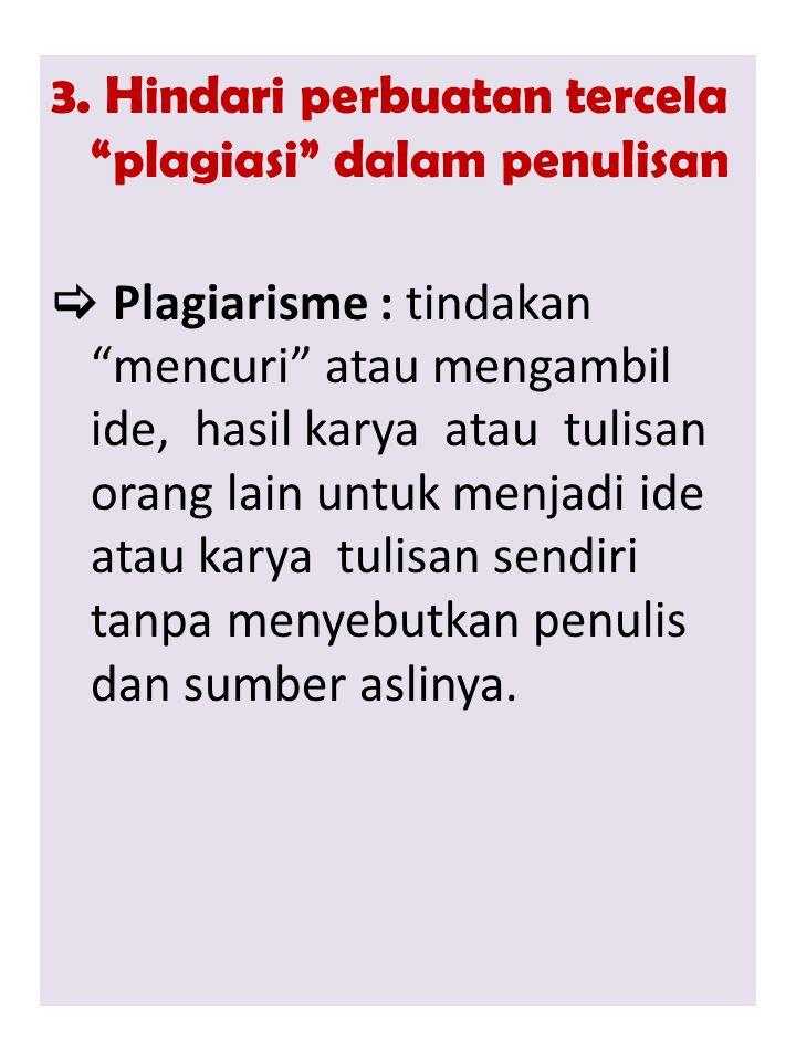 """3. Hindari perbuatan tercela """"plagiasi"""" dalam penulisan  Plagiarisme : tindakan """"mencuri"""" atau mengambil ide, hasil karya atau tulisan orang lain unt"""